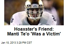 Hoaxster's Friend: Manti Te'o 'Was a Victim'