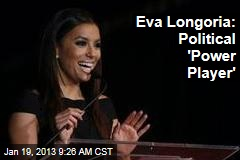 Eva Longoria: Political 'Power Player'