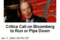 Critics Call on Bloomberg to Run or Pipe Down