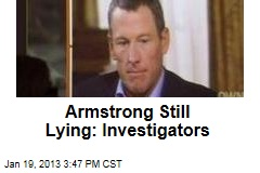 Armstrong Still Lying: Investigators