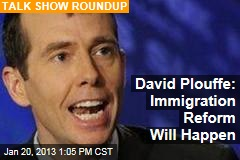 David Plouffe: Immigration Reform Will Happen