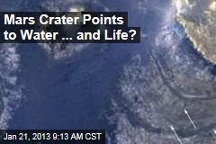 Mars Crater Points to Water ... and Life?