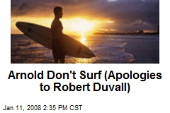 Arnold Don't Surf (Apologies to Robert Duvall)