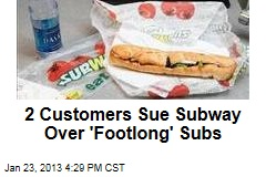 2 Customers Sue Subway Over 'Footlong' Subs