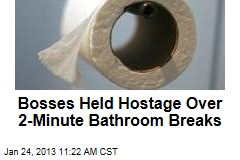 Bosses Held Hostage Over 2-Minute Bathroom Breaks