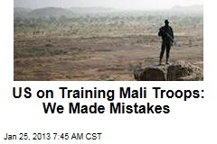 US on Training Mali Troops: We Made Mistakes