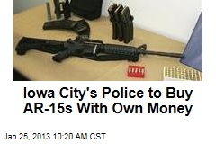 Iowa City's Police to Buy AR-15s With Own Money