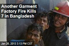 Another Garment Factory Fire Kills 7 in Bangladesh