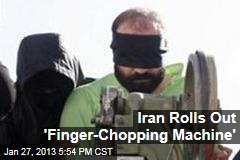 Iran Rolls Out 'Finger-Chopping Machine'