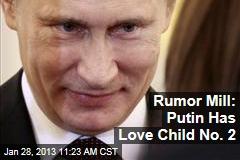 Rumor Mill: Putin Has Love Child No. 2