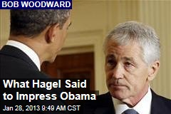 What Hagel Said to Impress Obama