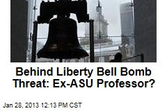 Behind Liberty Bell Bomb Threat: Ex-ASU Professor?