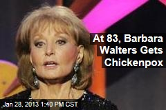 At 83, Barbara Walters Gets Chickenpox