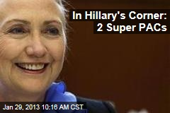 In Hillary's Corner: 2 Super PACs