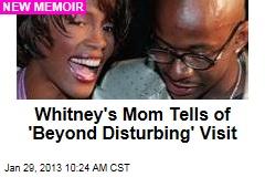 Whitney's Mom Tells of 'Horrifying' Visit to Her Home