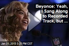 Beyonce: Yeah, I Sang Along to Recorded Track