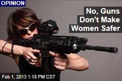 No, Guns Don't Make Women Safer