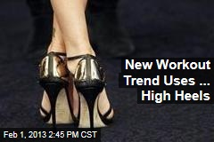 New Workout Trend Uses ... High Heels