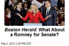 Boston Herald : What About a Romney for Senate?