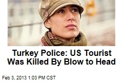 Turkey Police: US Tourist Was Killed By Blow to Head