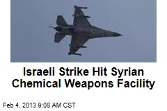 Israeli Strike Hit Syrian Chemical Weapons Facility