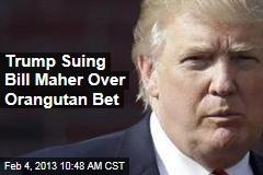Trump Suing Bill Maher Over Orangutan Bet