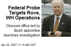 Federal Probe Targets Rove, WH Operations