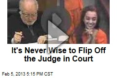 It's Never Wise to Flip Off the Judge in Court
