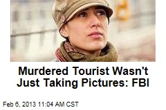 Murdered Tourist Wasn't Just Taking Pictures: FBI