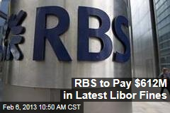 RBS to Pay $612M in Latest Libor Fines