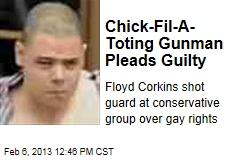 Chick-Fil-A-Toting Gunman Pleads Guilty