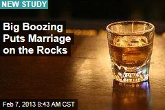 Big Boozing Puts Marriage on the Rocks
