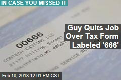 Guy Quits Job Over Tax Form Labeled '666'