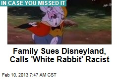 Family Sues Disneyland, Calls 'White Rabbit' Racist
