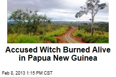 Accused Witch Burned Alive in Papua New Guinea