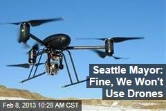 Seattle Mayor: Fine, We Won't Use Drones