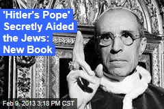'Hitler's Pope' Secretly Aided the Jews: New Book