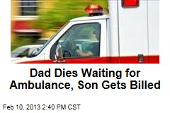 Dad Dies Waiting for Ambulance, Son Gets Billed