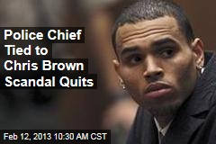 Police Chief Tied to Chris Brown Scandal Quits