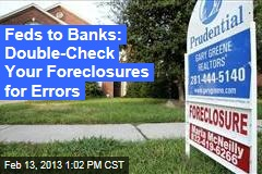 Feds to Banks: Double-Check Your Foreclosures for Errors