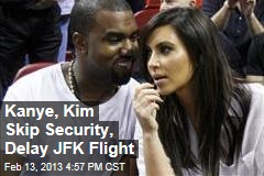 Kanye, Kim Skip Security, Delay JFK Flight