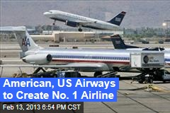 American, US Airways to Create No. 1 Airline