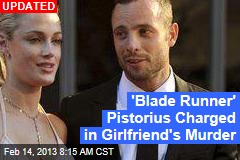 'Blade Runner' Pistorius Arrested in Girlfriend's Death