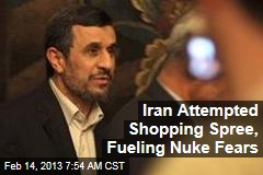 Iran Attempted Shopping Spree, Fueling Nuke Fears