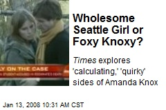 Wholesome Seattle Girl or Foxy Knoxy?