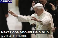 Next Pope Should Be a Nun