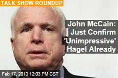 John McCain: Just Confirm 'Unimpressive' Hagel Already