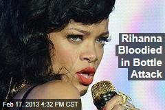 Rihanna Bloodied in Bottle Attack