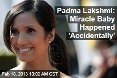Padma Lakshmi: Miracle Baby Happened 'Accidentally'