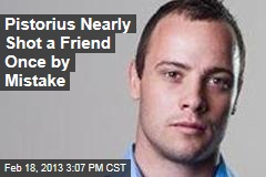 Pistorius Nearly Shot a Friend Once by Mistake